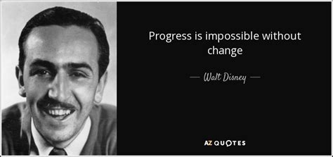 Walt Disney quote: Progress is impossible without change